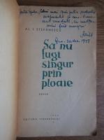 Al. I. Stefanescu - Sa nu fugi singur prin ploaie (cu autograful autorului)