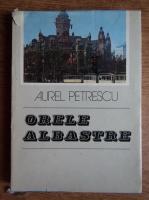 Aurel Petrescu - Orele albastre