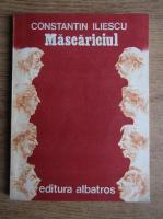 Constantin Iliescu - Mascariciul