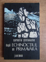 Anticariat: Corneliu Stefanache - Dupa echinoctiul de primavara