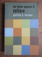 Geoffrey Hartman - The fateful question of culture