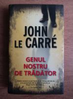 John Le Carre - Genul nostru de tradator