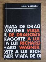 Anticariat: Louis Barthou - Viata de dragoste a lui Richard Wagner