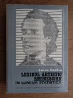 Anticariat: Luiza Seche - Lexicul artistic eminescian in lumina statistica