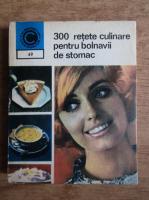 Anticariat: Rozalia Muresanu - 300 de retete culinare pentru bolnavii de stomac