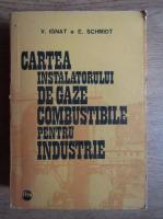 Anticariat: V. Ignat - Cartea instalatorului de gaze, combustibile pentru industrie