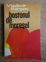 Anticariat: Vladimir Karpov - Bastonul de maresal