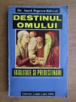 Anticariat: Aurel Popescu Balcesti - Destinul omului