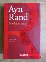 Ayn Rand - Revolta lui Atlas (volumul 3)
