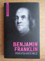 Benjamin Franklin - Povestea vietii mele