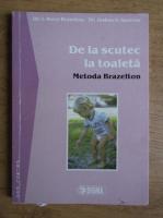 Anticariat: Berry Brazelton - De la scutec la toaleta. Metoda Brazelton