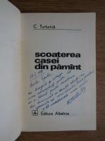 C. Turturica - Scoaterea casei din pamant (cu autograful autorului)