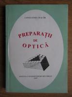 Anticariat: Constantin Ceacar - Preparatii de optica