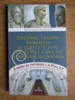 Dan Silviu Boerescu - Decebal, Traian, Burebista si iubitele lor. Lucrurile care nu s-au spus niciodata