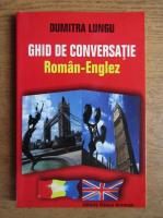 Dumitra Lungu - Ghid de conversatie roman-englez