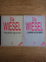Elie Wiesel - Toate fluviile curg in mare. Si marea nu se umple (2 volume)