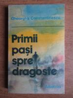 Anticariat: Gheorghe Constantinescu Dobridor - Primii pasi spre dragoste