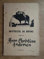 Hans Christian Andersen - Mistretul de bronz