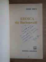 Iosif Micu - Eroica, via Buchenwald (cu autograful autorului)