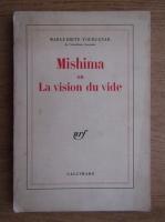 Marguerite Yourcenar - Mishima ou la vision du vide