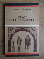 Anticariat: Mateiu Ion Caragiale - Craii de Curtea-Veche
