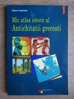 Anticariat: Pierre Cabanes - Mic atlas istoric al Antichitatii grecesti