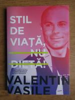 Anticariat: Valentin Vasile - Stil de viata, nu dieta
