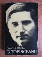 Anticariat: Constantin Ciopraga - G. Topirceanu