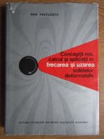 Anticariat: Dan Pavelescu - Conceptii noi, calcul si aplicatii in frecarea si uzarea solidelor deformabile