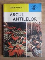 Anticariat: Dorin Iancu - Arcul antilelor