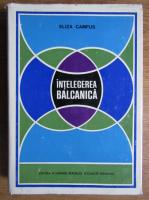 Anticariat: Eliza Campus - Intelegerea balcanica