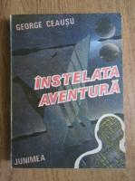 Anticariat: George Ceausu - Instelata aventura
