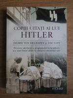 Anticariat: Ingrid von Oelhafen - Copiii uitati ai lui Hitler