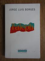 Anticariat: Jorge Luis Borges - L'Aleph