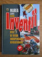 Anticariat: Marea carte despre inventii utile de viitor indispensabile revolutionare
