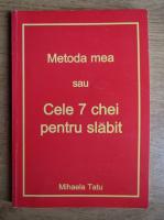 Anticariat: Mihaela Tatu - Metoda mea sau cele 7 chei pentru slabit
