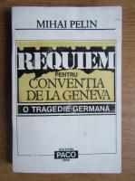 Anticariat: Mihai Pelin - Requiem pentru Conventia de la Geneva. O tragedie germana