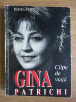 Mircea Patrichi - Gina Patrichi, clipe de viata