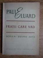 Anticariat: Paul Eluard - Fratii care vad. Scrieri despre arta