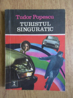 Anticariat: Tudor Popescu - Turistul singuratic