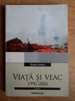 Vasile Andru - Viata si veac 1990-2004