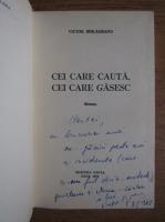 Anticariat: Victor Barladeanu - Cei care cauta, cei care gasesc (cu autograful autorului)