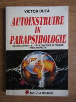 Victor Duta - Autoinstruire in parapsihologie