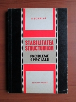 Anticariat: A. Scarlat - Stabilitatea structurilor. Probleme speciale