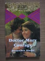 Anticariat: Alexandra Stuart - Doctor Mary Courage