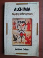 Anticariat: Archibald Cockren - Alchimia. Maestrul si marea opera