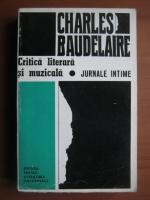 Anticariat: Charles Baudelaire - Critica literara si muzicala. Jurnale intime