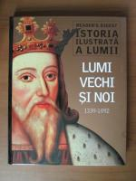 Istoria ilustrata a lumii. Lumi vechi si noi 1339-1492 (Reader's Digest)