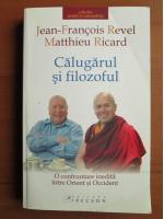 Jean Francois Revel, Matthieu Ricard - Calugarul si filozoful. O confruntare inedita intre Orient si Occident