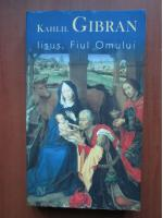 Kahlil Gibran - Iisus, fiul omului